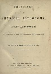Cover of: Treatises on physical astronomy, light and sound contributed to the Encyclopaedia metropolitana. | John Frederick William Herschel