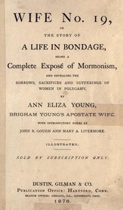 Wife no. 19, or, The story of a life in bondage by Ann Eliza Young