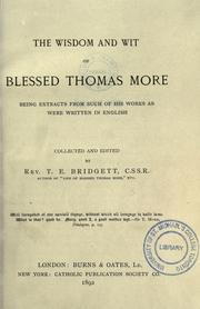 Cover of: The wisdom and wit of Blessed Thomas More: being extracts from such of his works as were written in English