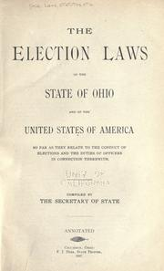 Cover of: The election laws of the state of Ohio and of the United States of America so far as they relate to the conduct of elections and the duties of officers in connection therewith. | Ohio.