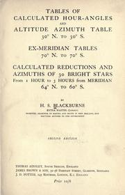 Cover of: Tables of calculated hour-angles and altitude azimuth table 30N. to 30S. Ex-meridian tables 70N. to 70S. Calculated reductions and azimuths of 30 bright stars from 1 hour to 3 hours from meridian 64N. to 60S. | Harold S. Blackburne