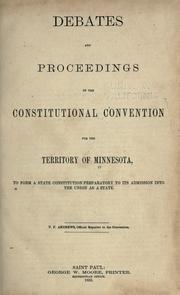 Cover of: Debates and proceedings of the Constitutional convention for the territory of Minnesota, to form a state constitution preparatory to its admission into the Union as a state. | Minnesota. Constitutional Convention