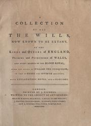 Cover of: A collection of all the wills, now known to be extant, of the kings and queens of England, princes and princesses of Wales, and every branch of the blood royal, from the reign of William the Conqueror, to that of Henry the Seventh exclusive by