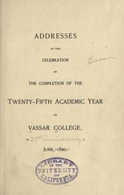 Addresses at the celebration of the completion of the twenty-fifth academic year of Vassar College, June, 1890 by Vassar College.