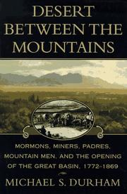 Cover of: Desert between the mountains: Mormons, miners, padres, mountain men, and the opening of the Great Basin, 1772-1869