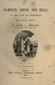 Cover of: Rambles among the hills in the Peak of Derbyshire, and the South Downs. | Louis J. Jennings