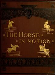 Cover of: The horse in motion as shown by instantaneous photography