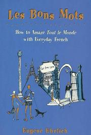 Cover of: Les bons mots: how to amaze tout le monde with everyday French