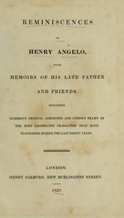 Cover of: Reminiscences of Henry Angelo, with memoirs of his late father and friends, including numerous original anecdotes and curious traits of the most celebrated characters that have flourished during the last eighty years
