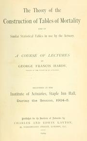 Cover of: The theory of the construction of tables of mortality and of similar statistical tables in use by the actuary