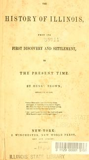Cover of: The history of Illinois, from its first discovery and settlement to the present time | Brown, Henry