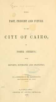 Cover of: The past, present and future of the city of Cairo, in North America by Cairo City Property (Cairo, Ill.)