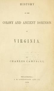 Cover of: History of the colony and ancient dominion of Virginia | Campbell, Charles