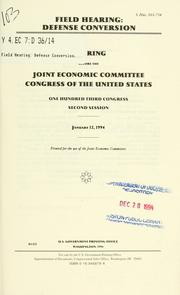 Cover of: Field hearing : defense conversion : hearing before the Joint Economic Committee, Congress of the United States, One Hundred Third Congress, second session, January 12, 1994. | United States. Congress. Joint Economic Committee