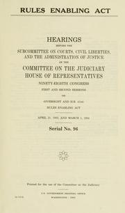 Cover of: Rules Enabling Act | United States. Congress. House. Committee on the Judiciary. Subcommittee on Courts, Civil Liberties, and the Administration of Justice.