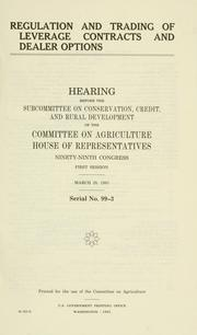 Cover of: Regulation and trading of leverage contracts and dealer options: hearing before the Subcommittee on Conservation, Credit, and Rural Development of the Committee on Agriculture, House of Representatives, Ninety-ninth Congress, first session, March 20, 1985.