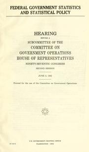 Cover of: Federal government statistics and statistical policy | United States. Congress. House. Committee on Government Operations. Legislation and National Security Subcommittee.