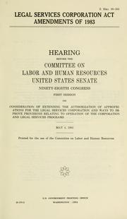 Cover of: Legal Services Corporation Act Amendments of 1983 | United States. Congress. Senate. Committee on Labor and Human Resources.