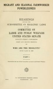 Cover of: Migrant and seasonal farmworker powerlessness. | United States. Congress. Senate. Committee on Labor and Public Welfare. Subcommittee on Migratory Labor.