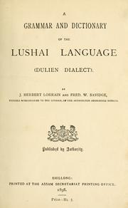 Cover of: A grammar and dictionary of the Lushai language (Dulien dialect) by J. Herbert Lorrain