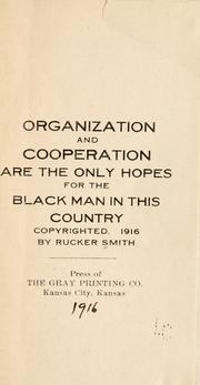 Cover of: Organization and cooperation are the only hopes for the Black man in this country