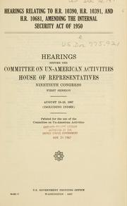 Cover of: Hearings relating to H.R. 10390, H.R. 10391, and H.R. 10681, amending the Internal security act of 1950: Hearings, Ninetieth Congress, first session.