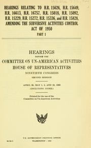 Cover of: Hearings relating to H.R. 15626, H.R. 15649, H.R. 16613, H.R. 16757, H.R. 15018, H.R. 15092, H.R. 15229, H.R. 15272, H.R. 15336, and H.R. 15828, amending the Subversive activities control act of 1950: Hearings, Ninetieth Congress, second session.
