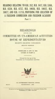 Cover of: Hearings relating to H.R. 352, H.R. 1617, H.R. 5368, H.R. 8320, H.R. 8757, H.R. 10036, H.R. 10037, H.R. 10077, and H.R. 11718: providing for creation of a Freedom Commission and Freedom Academy, Eighty-eighth Congress, second session.