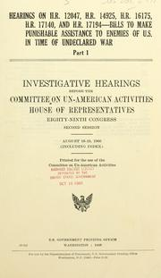Cover of: Hearings on H.R. 12047, H.R. 14925, H.R. 16175, H.R. 17140, and H.R. 17194, bills to make punishable assistance to enemies of U.S. in time of undeclared war: Investigative [and legislative] hearings, Eighty-ninth Congress, second session.