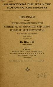 Cover of: Jurisdictional disputes in the motion-picture Industry | United States. Congress. House. Committee on Education and Labor.