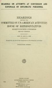 Cover of: Hearings on attempts at Subversion and Espionage by Diplomatic Personnel: hearings before the Committee on Un-American Activities, House of Representatives, Eighty-fourth Congress, second session. May 10 and 11, 1956.