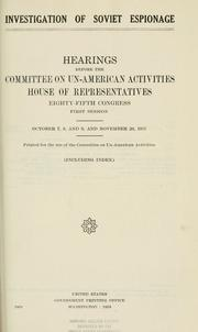Cover of: Investigation of Soviet Espionage: hearings before the Committee on Un-American Activities, House of Representatives, Eighty-fifth Congress, first[-second] session ...