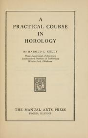 Cover of: A practical course in horology | Harold Caleb Kelly