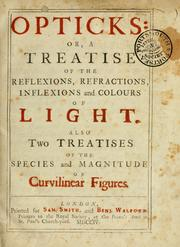 Cover of: Opticks: or, A treatise of the reflexions, refractions, inflexions and colours of light: Also two treatises of the species and magnitude of curvilinear figures