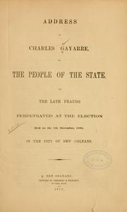 Cover of: Address of Charles Gayarre, to the people of the state, on the late frauds perpetrated at the election held on the 7th November, 1853, in the city of New Orleans