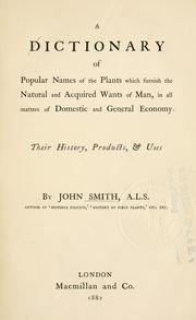 Cover of: A dictionary of popular names of the plants which furnish the natural and acquired wants of man, in all matters of domestic and general economy