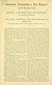 Cover of: Immediate emancipation a war measure!: speech of Hon. Charles Sumner, of Massachusetts, on the bill providing for emancipation in Missouri, in the Senate of the United States, February 12th, 1863.