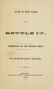 Cover of: Now is the time to settle it. | Charles Astor Bristed