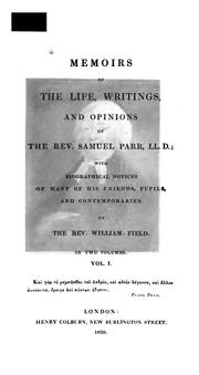 Cover of: Memoirs of the life, writings, and opinions of the Rev. Samuel Parr, LL.D