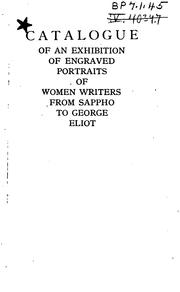 Cover of: Catalogue of an exhibition of engraved portraits of women writers from Sappho to George Eliot