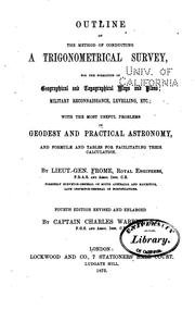 Cover of: Outline of the method of conducting a trigonometrical survey, for the formation of geographical and topographical maps and plans