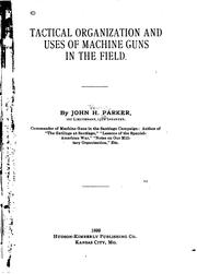 Cover of: Tactical organization and uses of machine guns in the field. | Parker, John H.