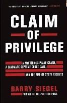Cover of: Claim of Privilege: A Mysterious Plane Crash, a Landmark Supreme Court Case, and the Rise of State Secrets