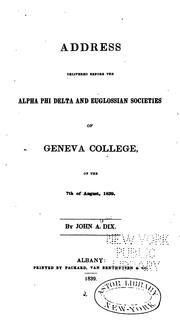 Cover of: Address delivered before the Alpha Phi Delta and Euglossian societies of Geneva College, on the 7th of August, 1839 | John A. Dix