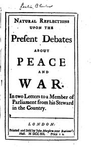 Cover of: Natural reflections upon the present debates about peace and war: in two letters to a member of Parliament from his steward in the country.