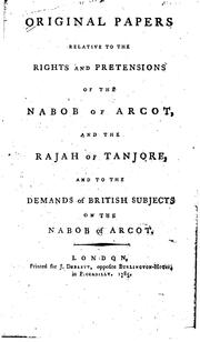 Cover of: Original papers relative to the rights and pretensions of the Nabob or Arcot and the Rajah of Tanjore and to the demands of British subjects on the Nabob of Arcot