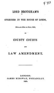 Cover of: Lord Brougham's speeches in the House of Lords, 26th and 28th of July, 1853, on county courts and law amendment