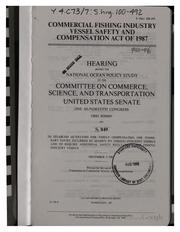 Cover of: Commercial Fishing Industry Vessel Safety and Compensation Act of 1987 | United States. Congress. Senate. National Ocean Policy Study.