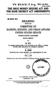 The Drug Money Seizure Act and the Bank Secrecy Act amendments by United States. Congress. Senate. Committee on Banking, Housing, and Urban Affairs.