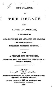 Substance of the debate in the House of Commons, on the 15th May, 1823, on a motion for the mitigation and gradual abolition of slavery throughout the British dominions